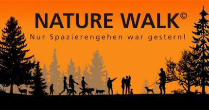 NATURE WALK © Nur Spazierengehen war gestern!